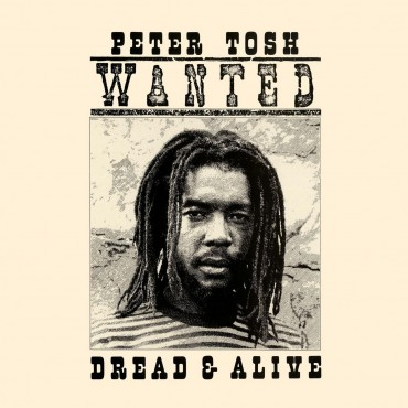 """Peter Tosh """" Wanted Dread & Alive """""""