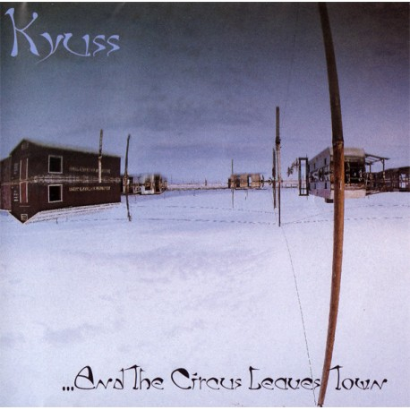 """Kyuss """" And the circus leaves town """""""