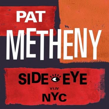 """Pat Metheny """" Side-Eye NYC (V1.IV) """""""