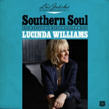 """Lucinda Williams """" Southern soul: From Memphis to Muscle Shoals & More """""""