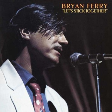 """Bryan Ferry """" Let's stick together """""""