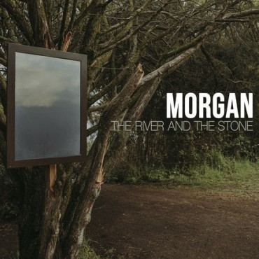"""Morgan """" The river and the stone """""""