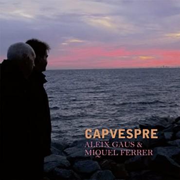"Aleix Gaus & Miquel Ferrer "" Capvespre """