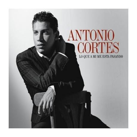 """Antonio Cortes """" Lo que a mi me esta pasando """""""