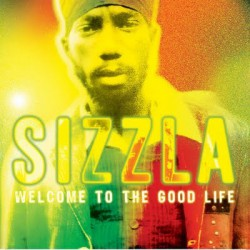 "Sizzla "" Welcome to the good life """