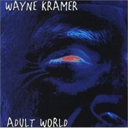 """Wayne Kramer """" Adult World """""""