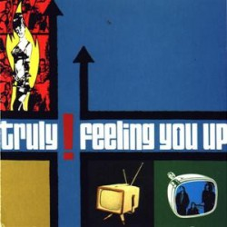 """Truly """" Feeling you up """""""
