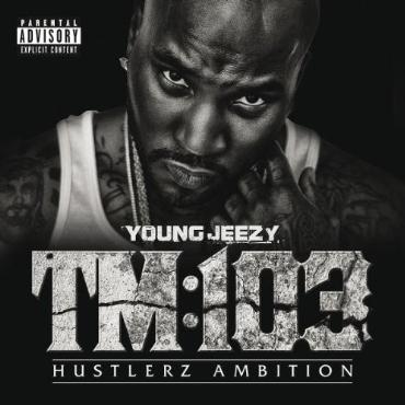 "Young Jeezy "" TM:103 Hustlerz ambition """