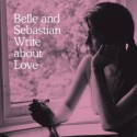 "Belle and Sebastian "" Write about love """