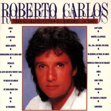 """Roberto Carlos """" Todos sus grandes exitos-Sus 20 mejores canciones """""""