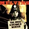 "Melvins "" The Bride screamed murder """