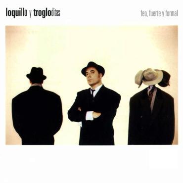 """Loquillo y Trogloditas """" Feo, fuerte y formal """""""