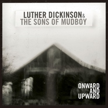 """Luther Dickinson & The sons of Mudboy """" Onward and upward """""""