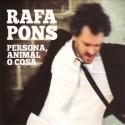 "Rafa Pons "" Persona, animal o cosa """