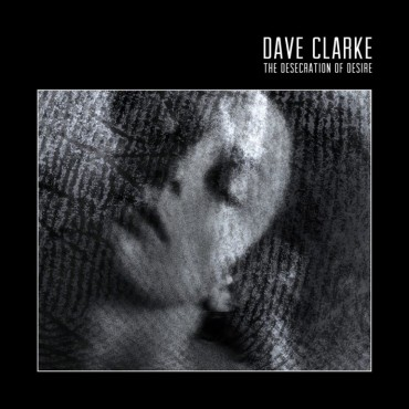 "Dave Clarke "" The desecration of desire """