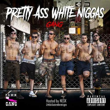 "P.A.W.N. Gang "" Pretty ass white niggas """